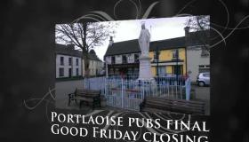 Good Friday in Portlaoise - maybe the last day ever of shut pubs in the Laois county town?